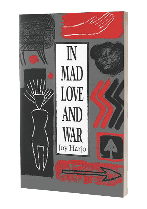 In Mad Love and War by Joy Harjo